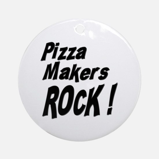 Pizza Makers Rock ! Ornament (Round)