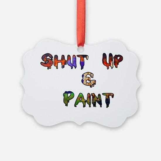 Shut Up  paint1 Ornament