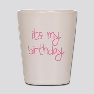its my birthday girl Shot Glass