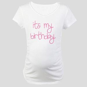 its my birthday girl Maternity T-Shirt