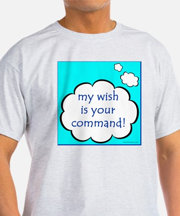 My Wish is Your Command T-Shirt