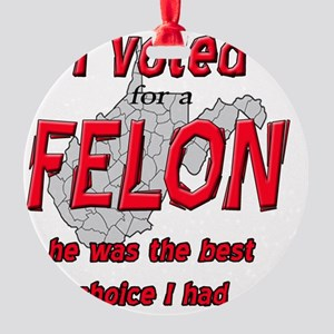 Voted for a FELON Round Ornament