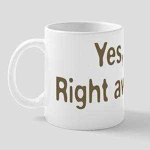Yes, dear. Mug