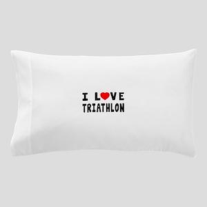 I Love Triathlon Pillow Case