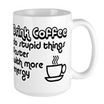 Drink Coffee Cute and Funny Large Mug