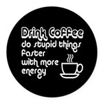 Drink Coffee Cute and Funny Round Car Magnet