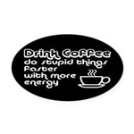 Drink Coffee Cute and Funny Oval Car Magnet