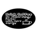 Drink Coffee Cute and Funny Sticker (Oval)