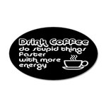 Drink Coffee Cute and Funny 20x12 Oval Wall Decal