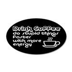 Drink Coffee Cute and Funny 35x21 Oval Wall Decal