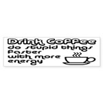 Drink Coffee Cute and Funny Sticker (Bumper 10 pk)