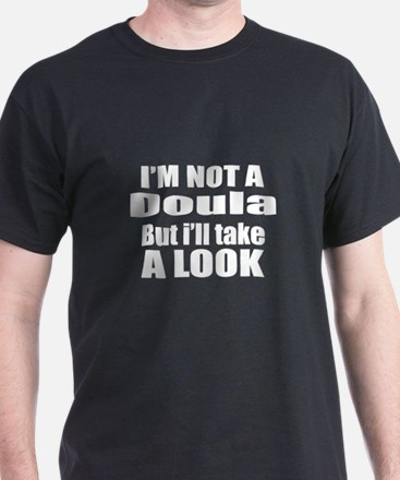 I Am Not Doula But I Will Take A Look T-Shirt