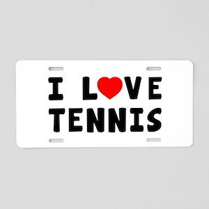 I Love Tennis Aluminum License Plate