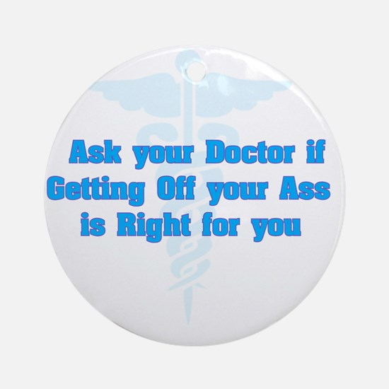 Ask Your Doctor Round Ornament
