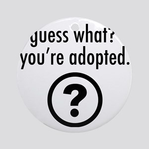 Youre Adopted! Round Ornament