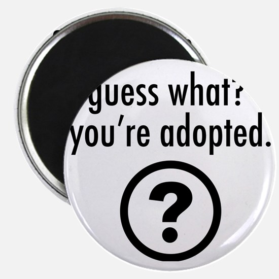 Youre Adopted! Magnet