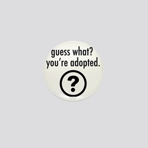 Youre Adopted! Mini Button