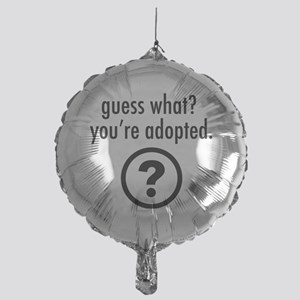 Youre Adopted! Mylar Balloon