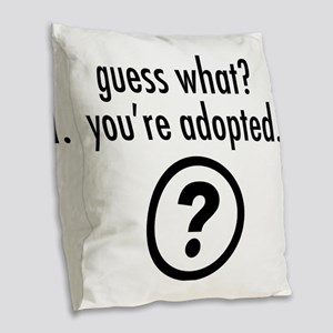 Youre Adopted! Burlap Throw Pillow