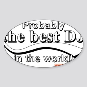 Probably The Best DJ In The World Sticker (Oval)