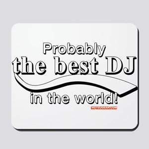 Probably The Best DJ In The World Mousepad