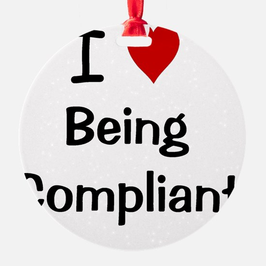 I Love Being Compliant Ornament