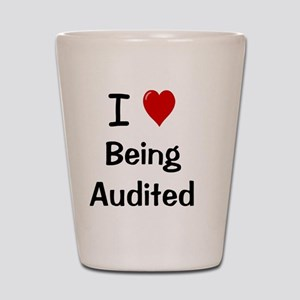 I Love Being Audited Shot Glass