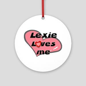 lexie loves me  Ornament (Round)