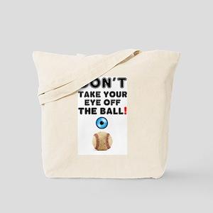 BASEBALL - DON'T TAKE YOUR EYE OFF TH Tote Bag