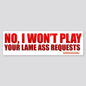 No, I Won't Play Your Lame Ass Requests Sticker (B