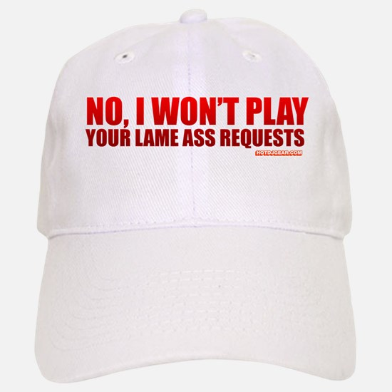 No, I Won't Play Your Lame Ass Requests Baseball Baseball Cap