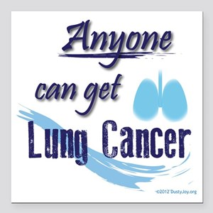 """ANYONE can get Lung Canc Square Car Magnet 3"""" x 3"""""""