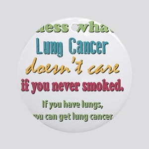 Lung Cancer Doesnt Care Round Ornament