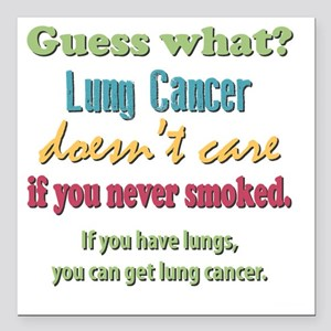 "Lung Cancer Doesnt Care Square Car Magnet 3"" x 3"""