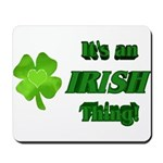 It's An Irish Thing Mousepad