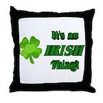 It's An Irish Thing Throw Pillow