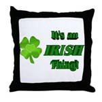 It's An Irish Thing Throw Pillow