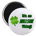 It's An Irish Thing Magnet