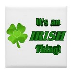 It's An Irish Thing Tile Coaster