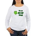 It's An Irish Thing Women's Long Sleeve T-Shirt
