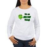 It's An Irish Thing Women's Long Sleeve T-Shirt