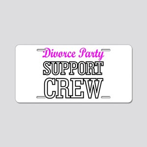 Divorce party support crew Aluminum License Plate