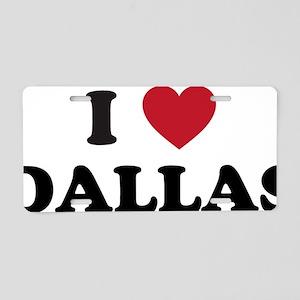 I Love Dallas Aluminum License Plate