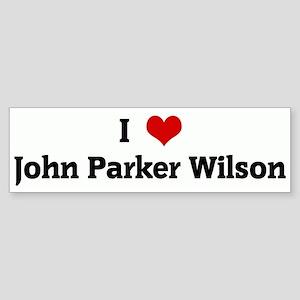 I Love John Parker Wilson Bumper Sticker