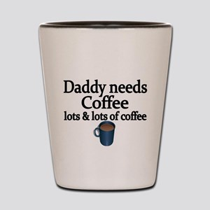 Daddy needs Coffee...lots lots of coffee Shot Glas