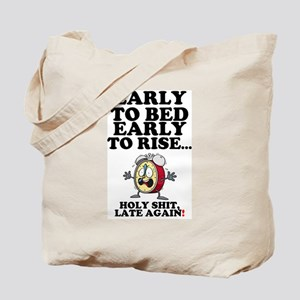 EARKY TO BED - EARLY TO RISE - HOLY SHIT Tote Bag