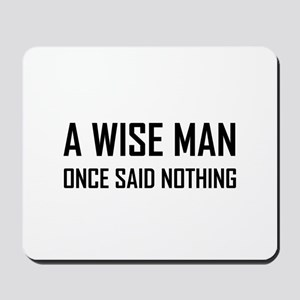 Wise Man Once Said Nothing Mousepad