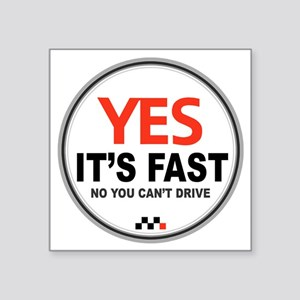"Yes Its Fast Square Sticker 3"" x 3"""