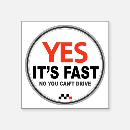 """Yes Its Fast Square Sticker 3"""" x 3"""""""