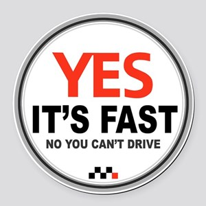 Yes Its Fast Round Car Magnet